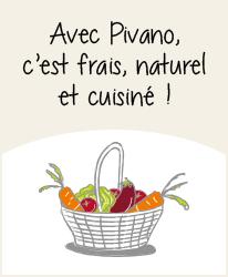 Avec Pivano, c'est frais, naturel et cuisiné !